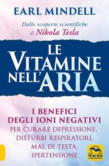 Le vitamine nellaria. I benefici degli ioni negativi per curare depressione, disturbi respiratori, mal di testa, ipertensione.pdf