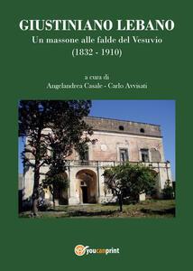 Giustiniano Lebano. Un massone alle falde del Vesuvio (1832-1910)