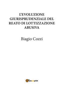 L' L' evoluzione giurisprudenziale del reato di lottizzazione abusiva - Cozzi Biagio - wuz.it