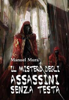 Il mistero degli assassini senza testa - Manuel Mura - ebook