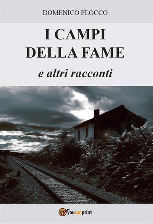 I Campi Della Fame E Altri Racconti Flocco Domenico Ebook Epub Ibs