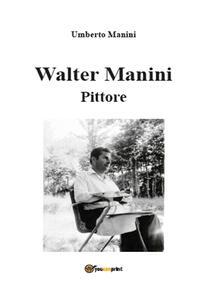 Walter Manini. Pittore