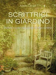 Scrittrici in giardino - Adele Cavalli - ebook