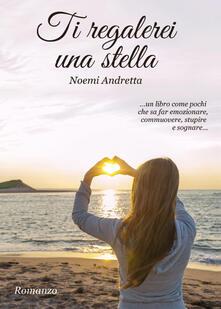 Ti regalerei una stella - Noemi Andretta - copertina