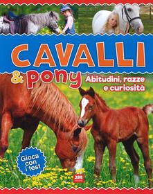 Promoartpalermo.it Cavalli & poni. Abitudini, razze e curiosità. Ediz. a colori Image