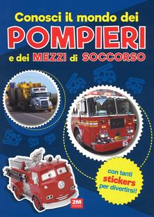 Steamcon.it Conosci il mondo dei pompieri e dei mezzi di soccorso. Con adesivi. Ediz. a colori Image