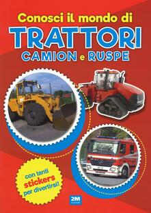 Promoartpalermo.it Conosci il mondo di trattori, camion e ruspe. Con adesivi. Ediz. a colori Image