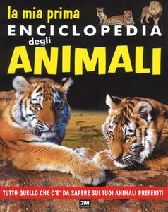 La mia prima enciclopedia degli animali. Tutto quello che c'è da sapere sui tuoi animali preferiti. Ediz. a colori