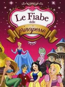 Birrafraitrulli.it Le fiabe delle principesse. Ediz. a colori Image