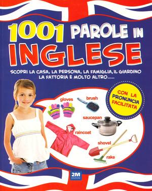 1001 parole in inglese. Scopri la casa, la persona, la famiglia, il giardino, la fattoria e molto altro.... Ediz. a colori
