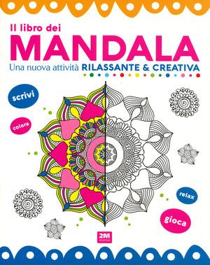 Il libro dei mandala. Una nuova attività rilassante & creativa. Ediz. a colori
