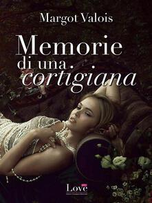 Memorie di una Cortigiana - Margot Valois - ebook