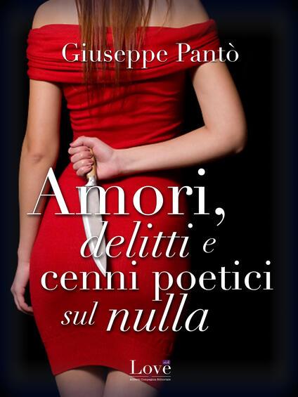 Amori, delitti e cenni poetici sul nulla - Giuseppe Pantò - ebook