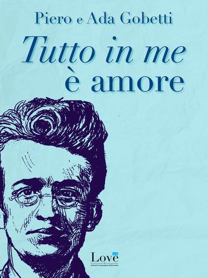 Tutto in me è amore - Ada Gobetti,Piero Gobetti - ebook