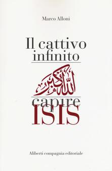 Il cattivo infinito. Capire Isis - Marco Alloni - copertina