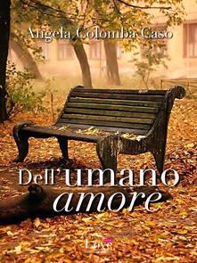 Dell'umano amore - Angela Caso - ebook