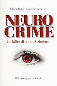 Neurocrime. Un killer di nome Alzheimer - Bardi Gloria Tabaton Massimo - wuz.it