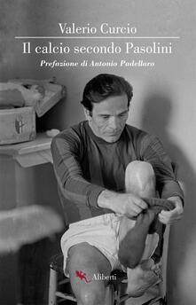 Il calcio secondo Pasolini - Valerio Curcio - copertina