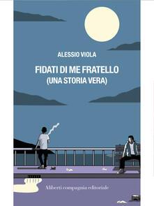 Fidati di me fratello (una storia vera) - Alessio Viola - ebook