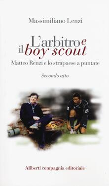 L' arbitro e il boy scout. Matteo Renzi e lo strapaese a puntate, Secondo atto - Massimiliano Lenzi - copertina