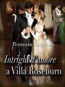 Intrighi d'amore a villa Roseburn - Romina Angelici - ebook