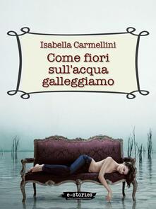 Come fiori sull'acqua galleggiamo - Isabella Carmellini - ebook