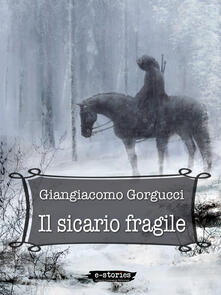 Il sicario fragile - Giangiacomo Gorgucci - ebook
