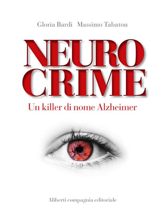 Neurocrime. Un killer di nome Alzheimer - Gloria Bardi,Massimo Tabaton - ebook