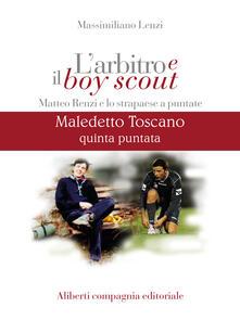 Maledetto toscano. Matteo Renzi e lo strapaese a puntate. Puntata 5 - Massimiliano Lenzi - ebook