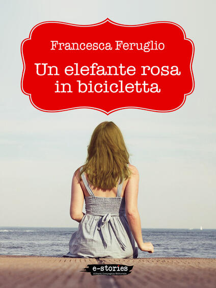 Un elefante rosa in bicicletta - Francesca Feruglio - ebook