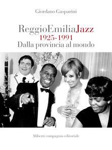 Reggio Emilia jazz 1925-1991. Dalla provincia al mondo - Giordano Gasparini - ebook