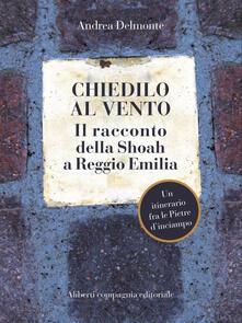 Chiedilo al vento. Il racconto della Shoah a Reggio Emilia - Andrea Delmonte - ebook