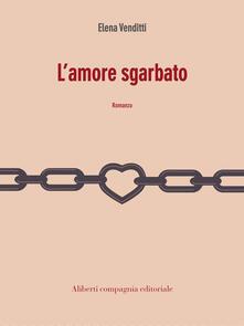 L' amore sgarbato - Elena Venditti - ebook