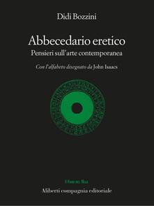 Abbecedario eretico. Pensieri sull'arte contemporanea - Didi Bozzini - ebook