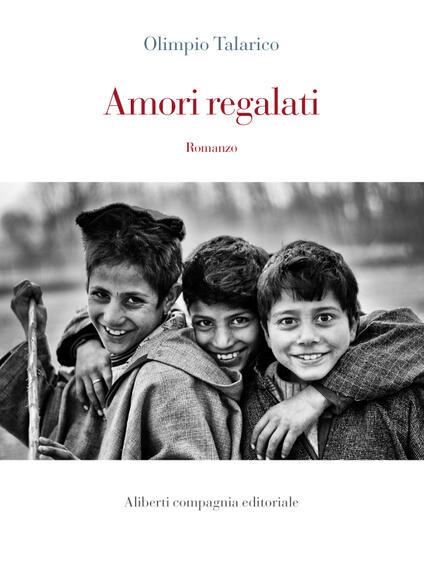 Amori regalati - Olimpio Talarico - ebook