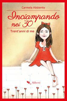 Inciampando nei 30. Trent'anni di me - Carmela Abbiento - ebook