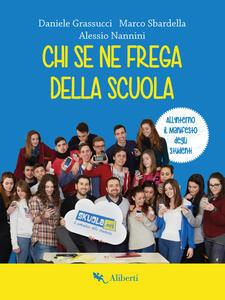 Chi se ne frega della scuola - Marco Sbardella,Daniele Grassucci,Alessio Nannini - ebook