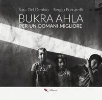 Bukra Ahla. Per un domani migliore. Ediz. italiana e inglese - Del Debbio Sara Porcarelli Sergio - wuz.it