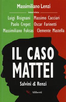 Il caso Mattei. Salvini & Renzi - Massimiliano Lenzi,Luigi Bisignani,Massimo Cacciari - copertina
