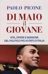 Libro Di Maio il Giovane. Vita, opere e missione del politico più votato d'Italia Paolo Picone
