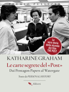 Le carte segrete del Post. Dai Pentagon Papers al Watergate - Katharine Graham,Giorgio Moro - ebook