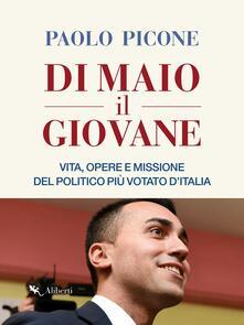 Di Maio il Giovane. Vita, opere e missione del politico più votato d'Italia - Paolo Picone - ebook