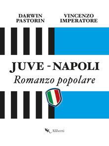 Juve-Napoli. Romanzo popolare - Vincenzo Imperatore,Darwin Pastorin - ebook
