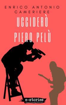 Ucciderò Piero Pelù - Enrico Antonio Cameriere - ebook
