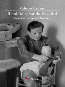 Il calcio secondo Pasolini - Valerio Curcio - ebook