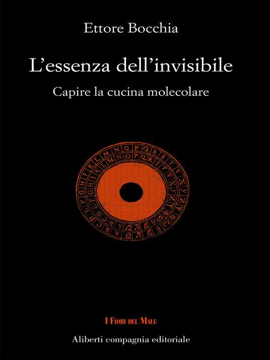 L' essenza dell'invisibile. Capire la cucina molecolare - Ettore Bocchia - ebook