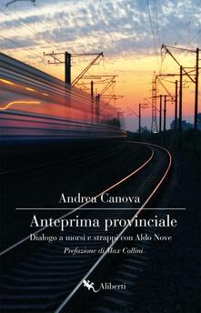 Anteprima provinciale. Dialogo a morsi e strappi con Aldo Nove - Andrea Canova - copertina