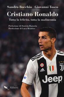 Cristiano Ronaldo. Tutta la felicità, tutta la malinconia - Sandro Bocchio,Giovanni Tosco - copertina