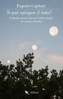 Si può spiegare il tutto? Il dibattito attorno alla teoria delle stringhe tra scienza e filosofia - Eugenio Capitani - ebook