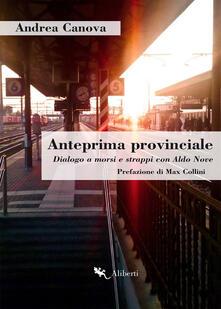Anteprima provinciale. Dialogo a morsi e strappi con Aldo Nove - Andrea Canova - ebook